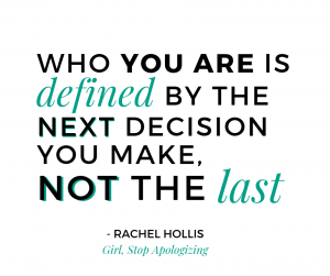 Who you are is defined by the next decision you make, not the last - Rachel Hollis Quote from Girl, Stop Apologizing